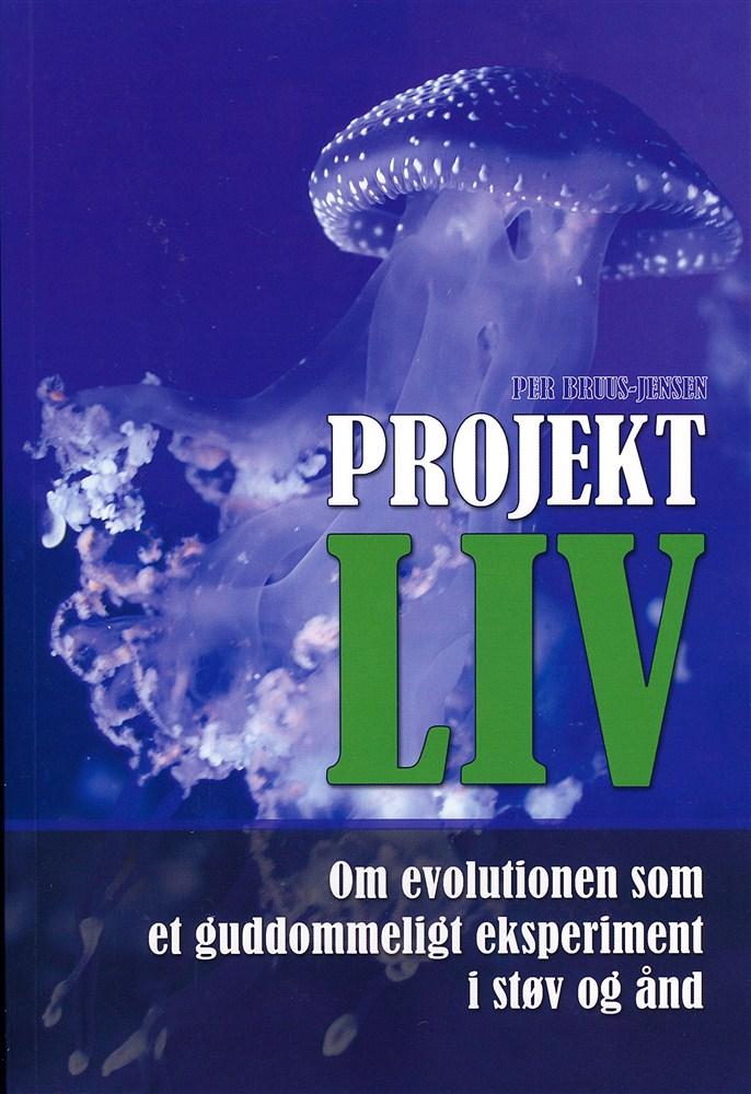 Projekt LIV : Om evolutionen som et guddommeligt eksperiment i støv og ånd